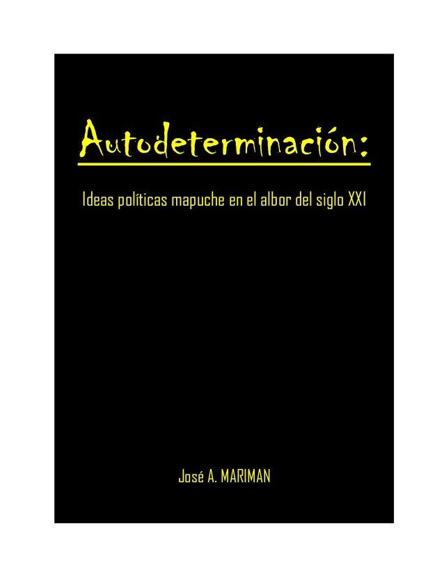 Autodeterminación: Ideas políticas mapuche en el albor del siglo XXI José A. MARIMAN