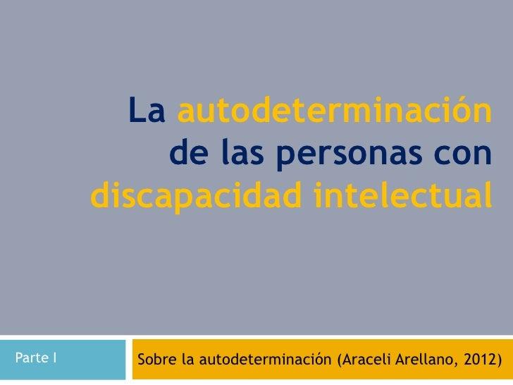 La autodeterminación               de las personas con          discapacidad intelectualParte I     Sobre la autodetermina...