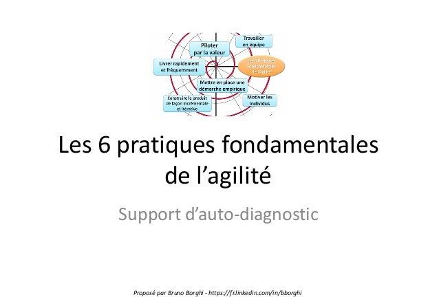 Les  6  pratiques  fondamentales   de  l'agilité Support  d'auto-‐diagnostic Proposé  par  Bruno  Borgh...