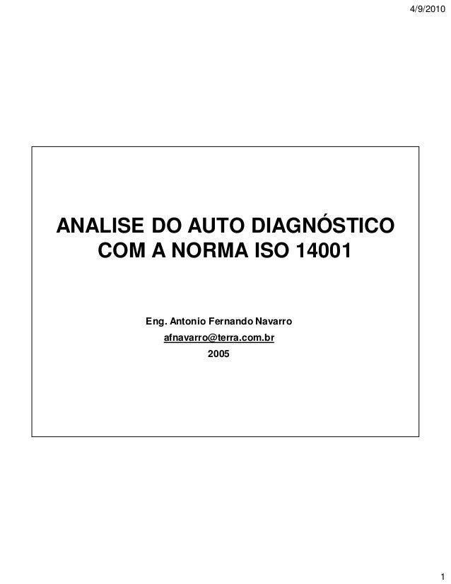 4/9/2010  ANALISE DO AUTO DIAGNÓSTICO COM A NORMA ISO 14001  Eng. Antonio Fernando Navarro afnavarro@terra.com.br 2005  1