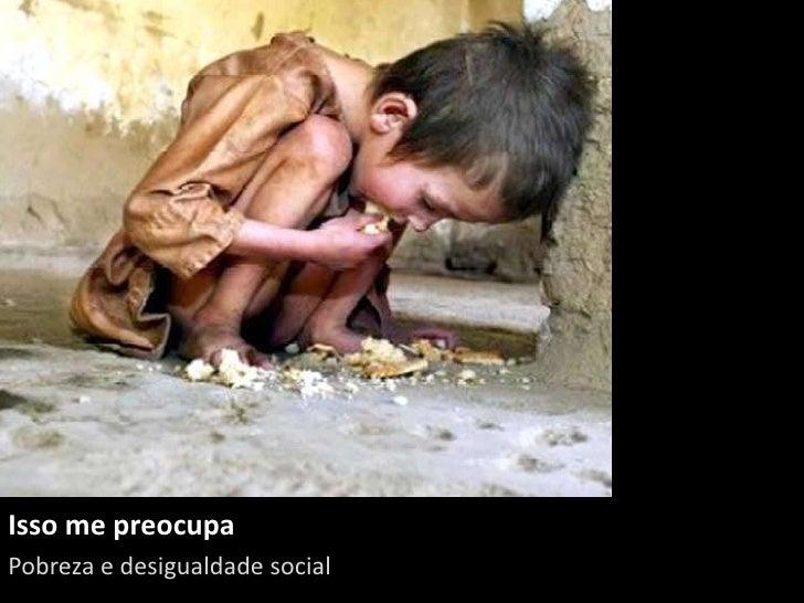 Isso me preocupaPobreza e desigualdade social