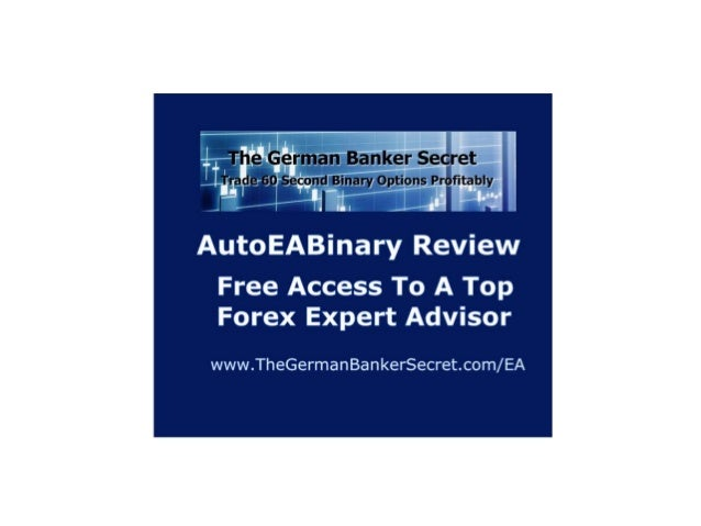 AutoEABinary Review Is Using A Forex Expert Advisor Your Path To Financial Success? www.TheGermanBankerSecret.com/EA NOTE:...