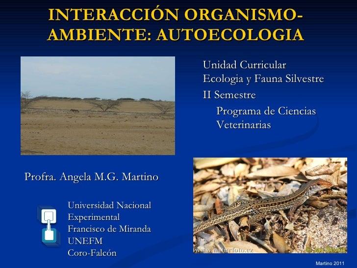 INTERACCIÓN ORGANISMO-AMBIENTE: AUTOECOLOGIA <ul><li>Unidad Curricular </li></ul><ul><li>Ecologia y Fauna Silvestre </li><...