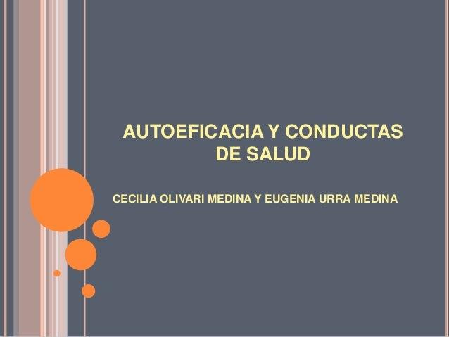 AUTOEFICACIA Y CONDUCTAS DE SALUD CECILIA OLIVARI MEDINA Y EUGENIA URRA MEDINA