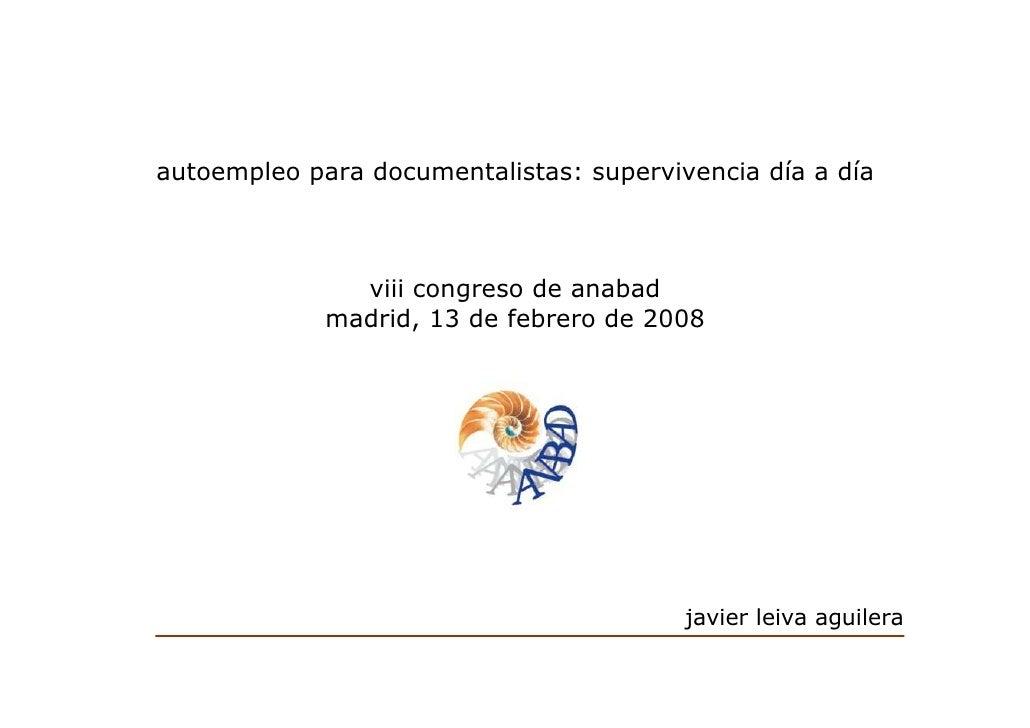 autoempleo para documentalistas: supervivencia día a día                   viii congreso de anabad              madrid, 13...