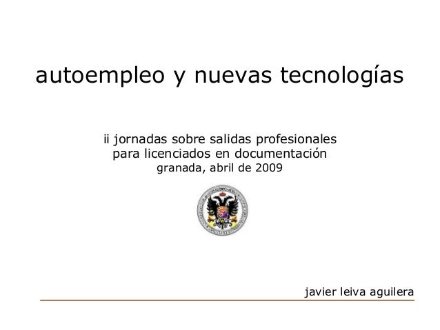 autoempleo y nuevas tecnologías ii jornadas sobre salidas profesionales para licenciados en documentación granada, abril d...