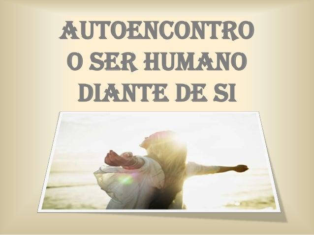 AUTOENCONTRO o ser humano diante de si