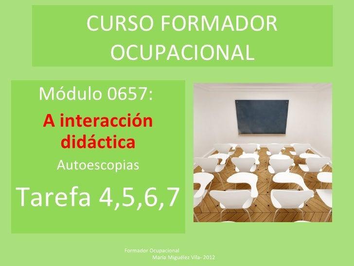CURSO FORMADOR         OCUPACIONAL Módulo 0657: A interacción   didáctica   AutoescopiasTarefa 4,5,6,7            Formador...