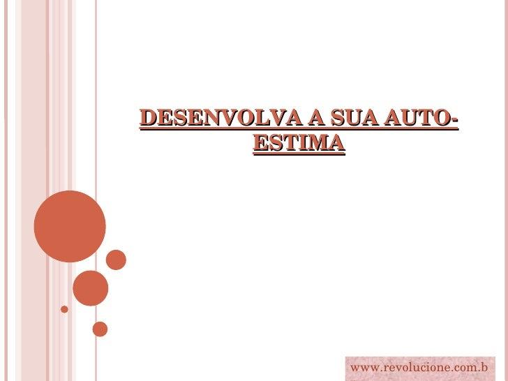 DESENVOLVA A SUA AUTO-ESTIMA www.revolucione.com.br