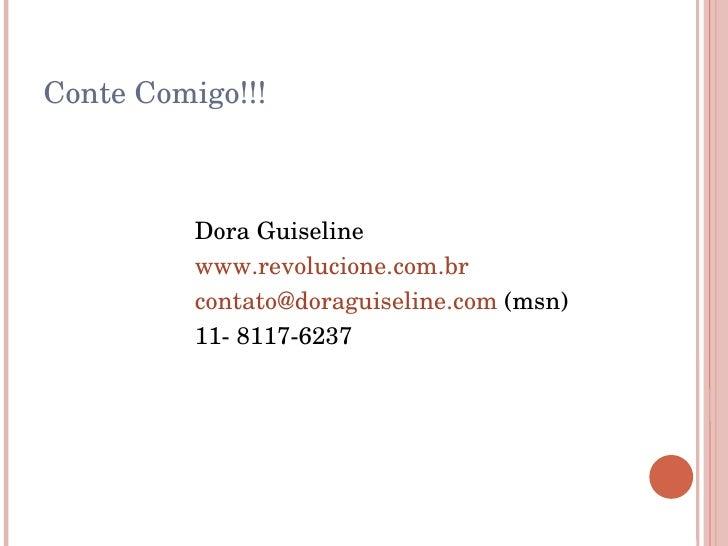 Conte Comigo!!! Dora Guiseline www.revolucione.com.br [email_address]   (msn) 11- 8117-6237
