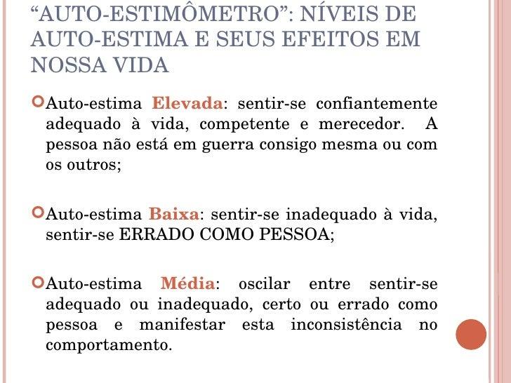 """"""" AUTO-ESTIMÔMETRO"""": NÍVEIS DE AUTO-ESTIMA E SEUS EFEITOS EM NOSSA VIDA <ul><li>Auto-estima  Elevada : sentir-se confiante..."""