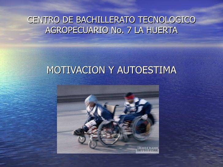 CENTRO DE BACHILLERATO TECNOLOGICO AGROPECUARIO No. 7 LA HUERTA MOTIVACION Y AUTOESTIMA