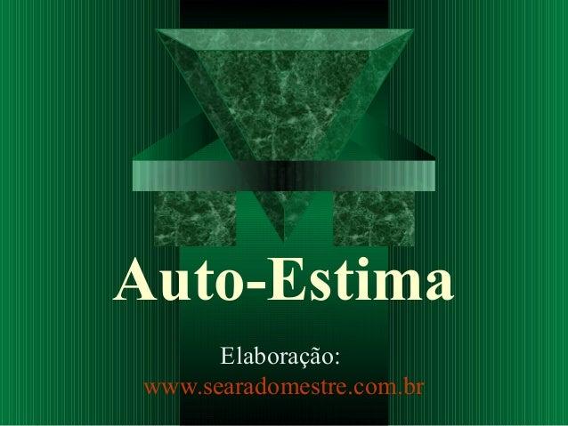 Auto-Estima Elaboração: www.searadomestre.com.br