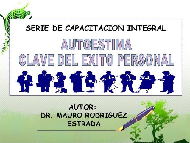AUTOR: DR. MAURO RODRIGUEZ ESTRADA SERIE DE CAPACITACION INTEGRAL