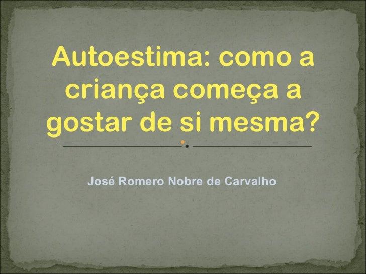Autoestima: como a criança começa a gostar de si mesma? José Romero Nobre de Carvalho