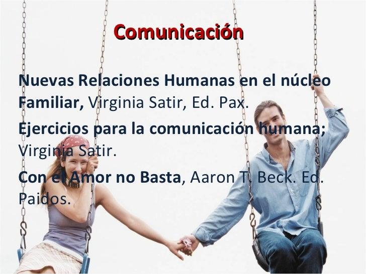 Comunicación Nuevas Relaciones Humanas en el núcleo  Familiar,  Virginia Satir, Ed. Pax.  Ejercicios para la comunicación ...