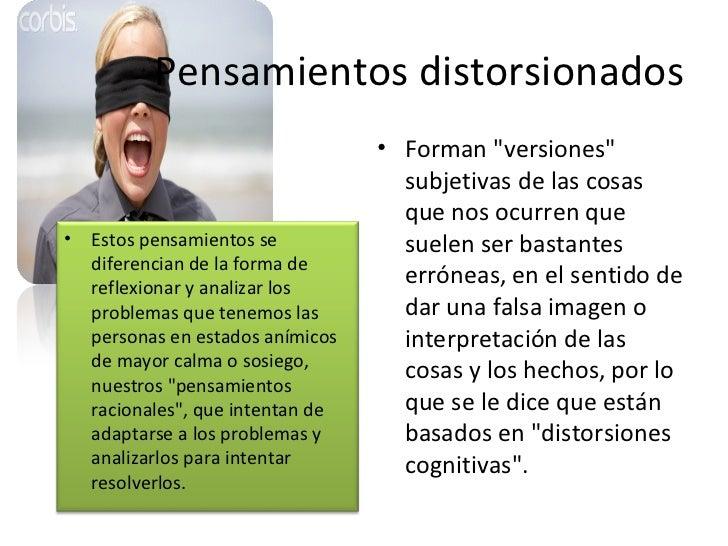 Pensamientos distorsionados <ul><li>Forman &quot;versiones&quot; subjetivas de las cosas que nos ocurren que suelen ser ba...