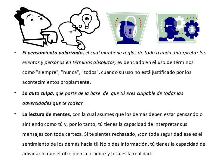 <ul><li>El pensamiento polarizado,  el cual mantiene reglas de todo o nada.  Interpretar los eventos y personas en término...