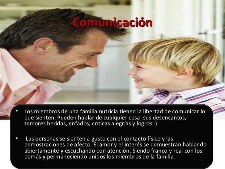 Comunicación <ul><li>Los miembros de una familia nutricia tienen la libertad de comunicar lo que sienten. Pueden hablar de...