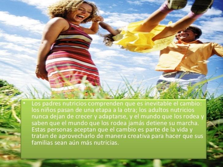 <ul><li>Los padres nutricios comprenden que es inevitable el cambio: los niños pasan de una etapa a la otra; los adultos n...