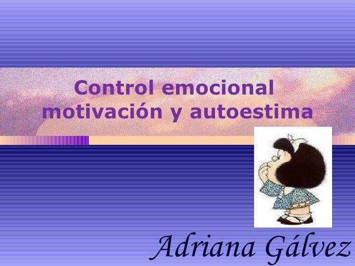 Control emocional  motivación y autoestima Adriana Gálvez