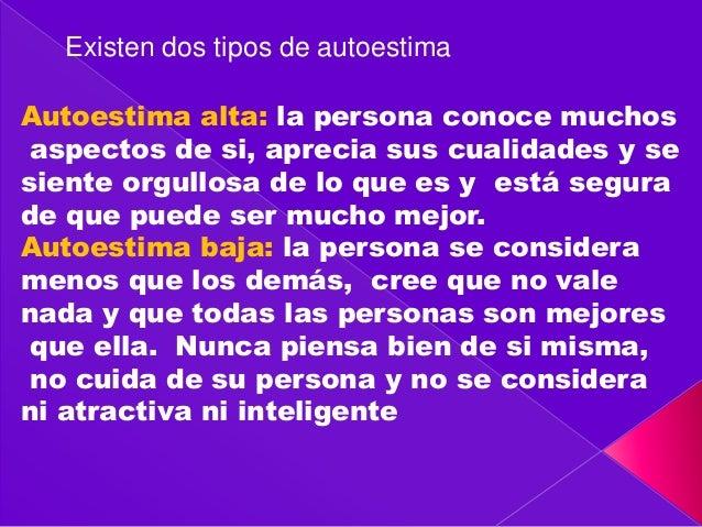 ... asignando valor  5. Existen dos tipos de autoestima Autoestima alta  la  persona conoce muchos aspectos de si ... 0dd5c40b900