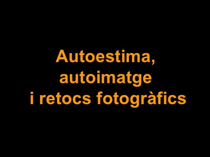 Autoestima, autoimatge  i retocs fotogràfics