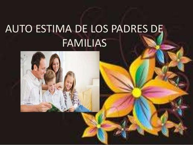 AUTO ESTIMA DE LOS PADRES DE  FAMILIAS
