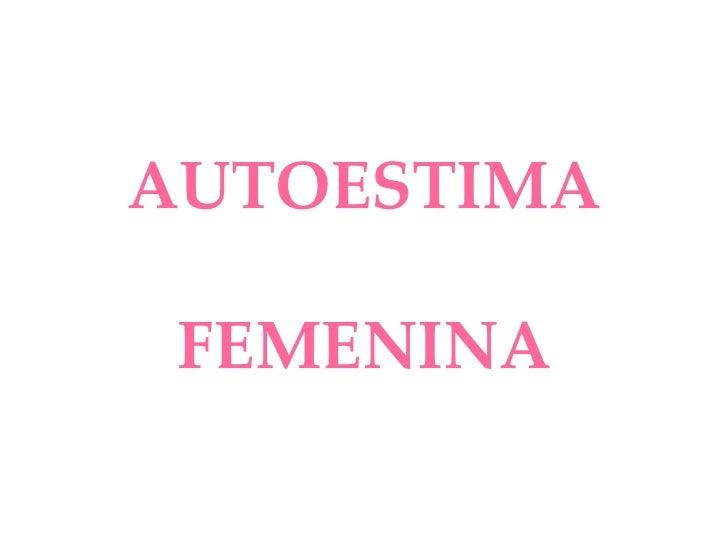 AUTOESTIMA FEMENINA