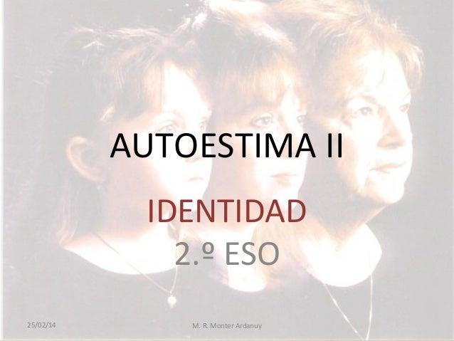 AUTOESTIMA II IDENTIDAD 2.º ESO 25/02/14  M. R. Monter Ardanuy