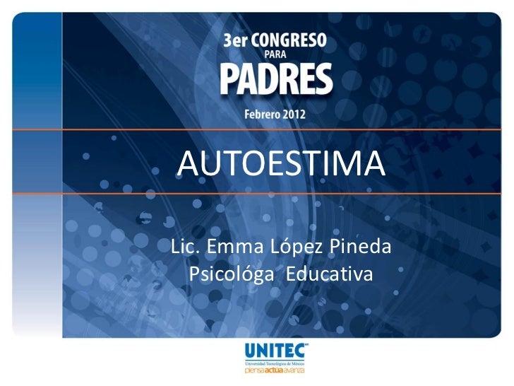AUTOESTIMALic. Emma López Pineda  Psicológa Educativa