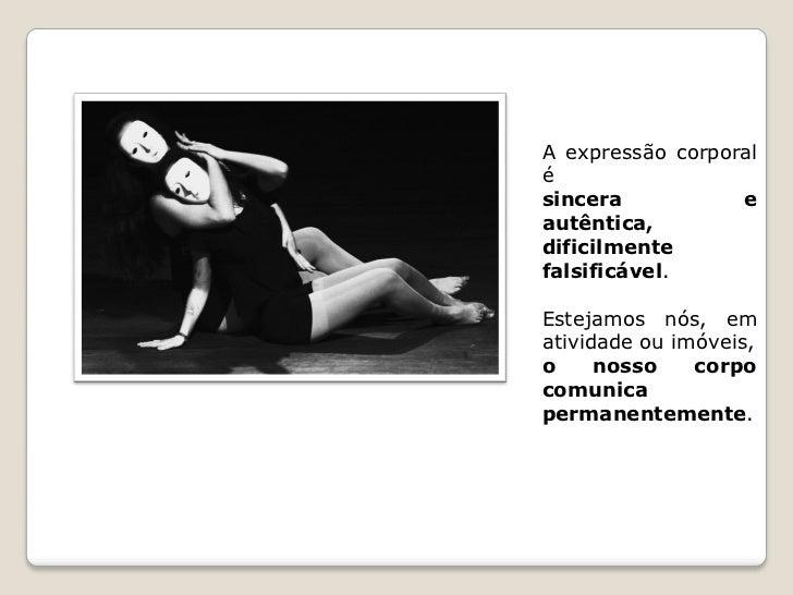 A expressão corporalésincera           eautêntica,dificilmentefalsificável.Estejamos nós, ematividade ou imóveis,o     nos...