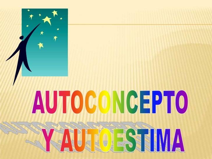 AUTOCONCEPTO <br />Y AUTOESTIMA<br />