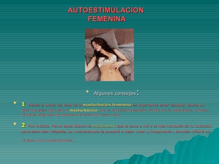AUTOESTIMULACION  FEMENINA <ul><li>Algunos consejos : </li></ul><ul><li>1   Desde el punto de vista de la  masturbación fe...