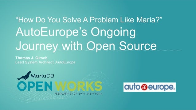 """How Do You Solve A Problem Like Maria?"" AutoEurope's Ongoing Journey with Open Source Thomas J. Girsch Lead System Archit..."