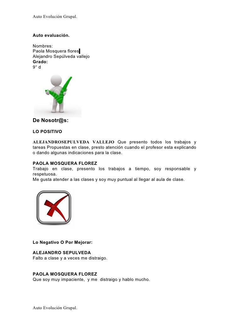 Auto Evolución Grupal.Auto evaluación.Nombres:Paola Mosquera floresAlejandro Sepúlveda vallejoGrado:9° dDe Nosotr@s:LO POS...