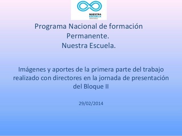 Programa Nacional de formación  Permanente.  Nuestra Escuela.  Imágenes y aportes de la primera parte del trabajo  realiza...