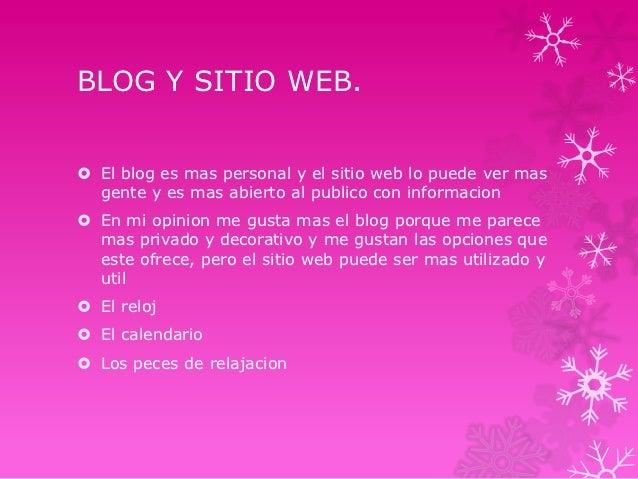 BLOG Y SITIO WEB. El blog es mas personal y el sitio web lo puede ver mas  gente y es mas abierto al publico con informac...