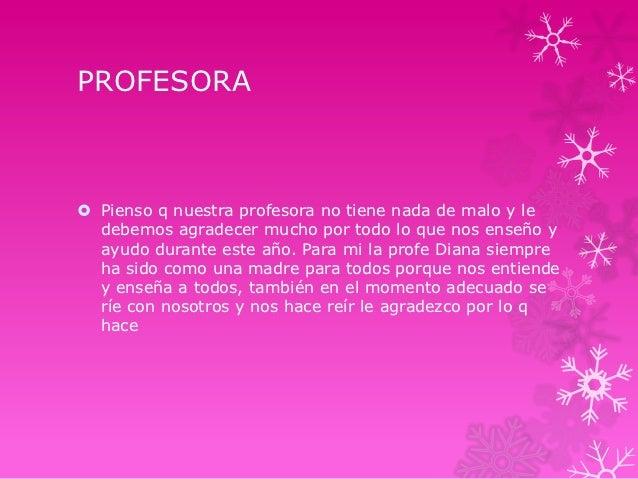 PROFESORA Pienso q nuestra profesora no tiene nada de malo y le  debemos agradecer mucho por todo lo que nos enseño y  ay...