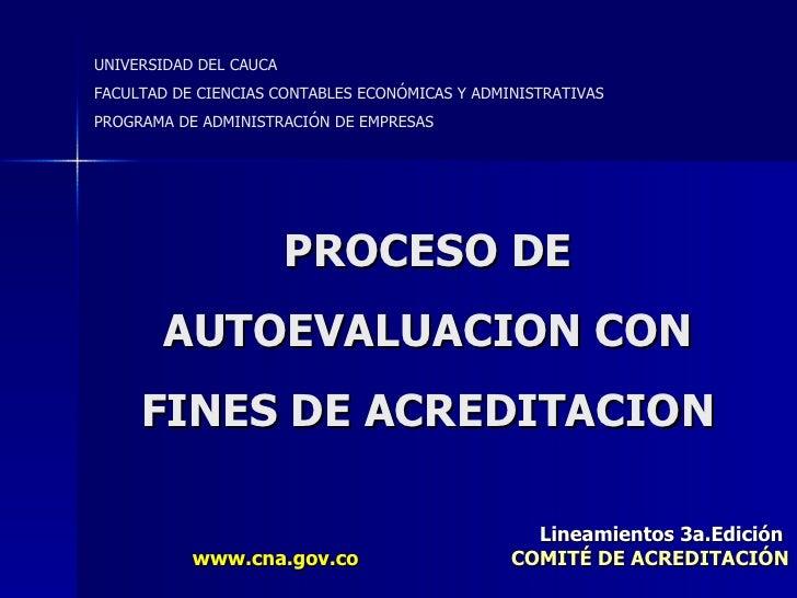 PROCESO DE AUTOEVALUACION CON FINES DE ACREDITACION UNIVERSIDAD DEL CAUCA FACULTAD DE CIENCIAS CONTABLES ECONÓMICAS Y ADMI...