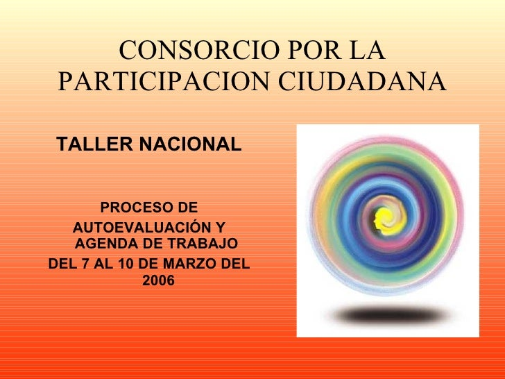 CONSORCIO POR LA PARTICIPACION CIUDADANA <ul><li>TALLER NACIONAL </li></ul><ul><li>PROCESO DE </li></ul><ul><li>AUTOEVALUA...
