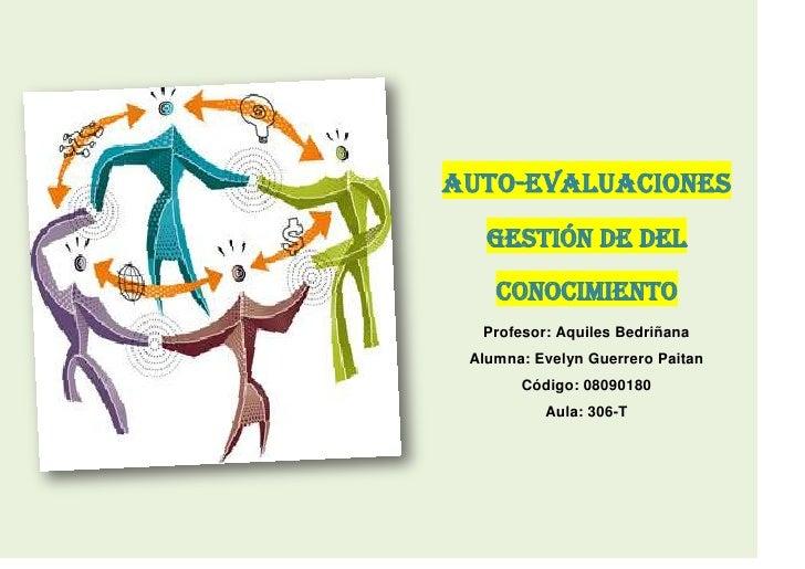 -478790210820<br />AUTO-EVALUACIONES<br />GESTIÓN DE DEL CONOCIMIENTO<br />Profesor: Aquiles Bedriñana<br />Alumna: Evelyn...