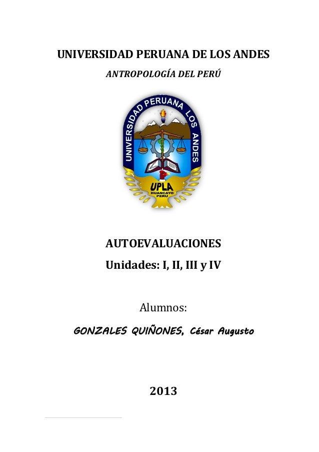 AUTOEVALUACIONES [Primera parte] ANTROPOLOGÍA SOCIAL DEL PERÚ Universidad Peruana Los Andes 09/07/2013 Psicólogo del IV ci...