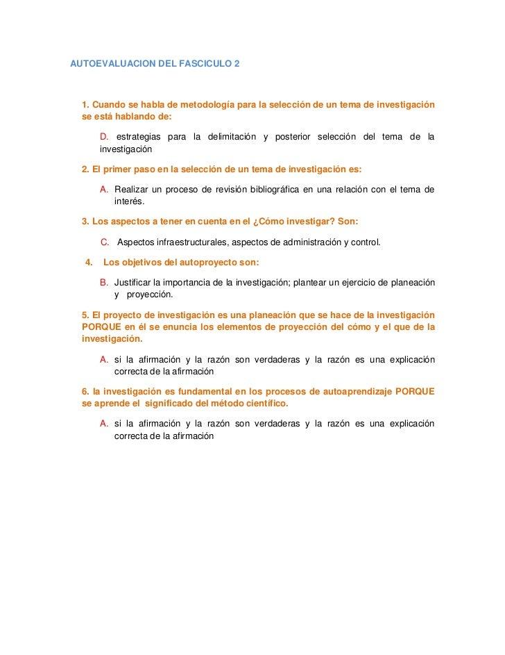 AUTOEVALUACION DEL FASCICULO 2  1. Cuando se habla de metodología para la selección de un tema de investigación  se está h...