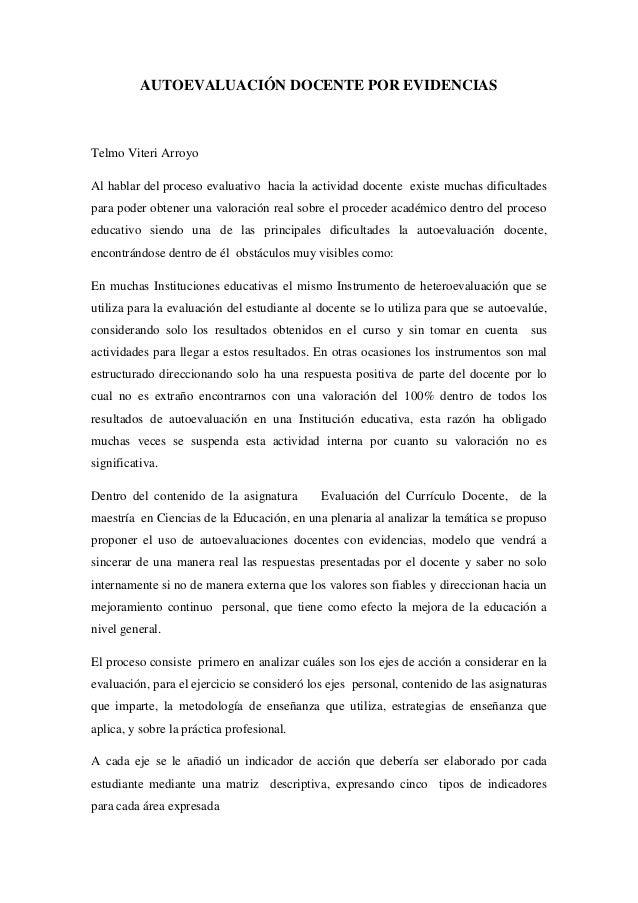 AUTOEVALUACIÓN DOCENTE POR EVIDENCIAS Telmo Viteri Arroyo Al hablar del proceso evaluativo hacia la actividad docente exis...