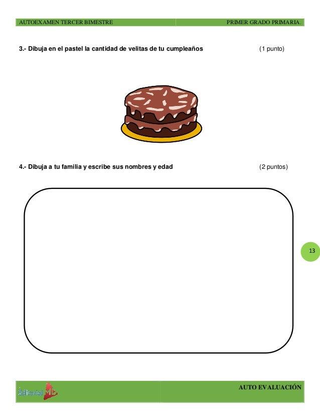 AUTOEXAMEN TERCER BIMESTRE PRIMER GRADO PRIMARIA. . AUTO EVALUACIÓN 13 3.- Dibuja en el pastel la cantidad de velitas de t...
