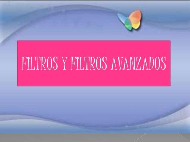 FILTROS Y FILTROS AVANZADOS