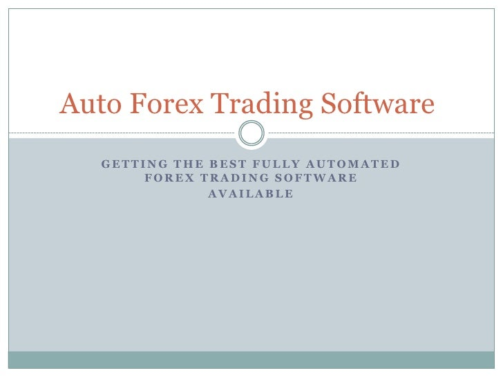 Auto Forex Trading Software  GETTING THE BEST FULLY AUTOMATED       FOREX TRADING SOFTWARE              AVAILABLE