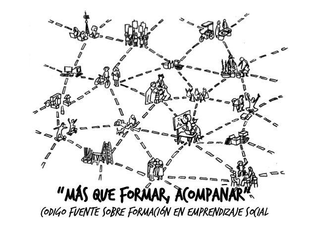 """""""Más que formar, acompañar"""" CODIGO FUENTE SOBRE FORMACIÓN EN EMPRENDIZAJE SOCIAL"""