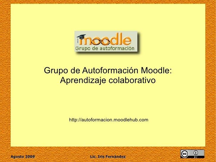 Grupo de Autoformación Moodle: Aprendizaje colaborativo http://autoformacion.moodlehub.com
